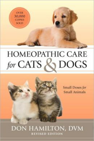 Homeopathic Care for Cats and Dogs Small Doses for Small Animals by Dr. Don Hamilton DVM